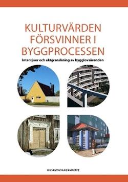 Kulturvärden försvinner i byggprocessen : intervjuer och aktgranskning av bygglovsärenden
