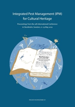 Integrated pest management (IPM) for cultural heritage : proceedings from the 4th international Conference in Stockholm, Sweden, 21–23 May 2019