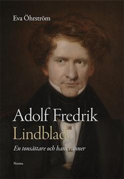 Adolf Fredrik Lindblad : en tonsättare och hans vänner