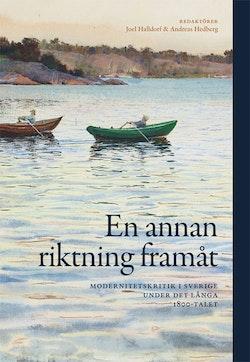 En annan riktning framåt : modernitetskritik i Sverige under det långa 1800