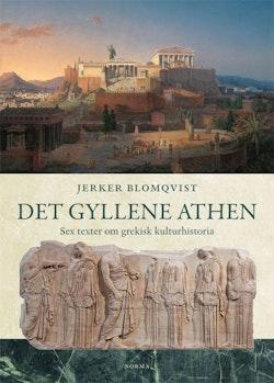 Det gyllene Aten - Sex kapitel om grekisk kulturhistoria