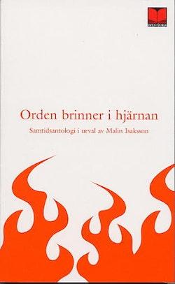 Orden brinner i hjärnan : 42 moderna svenska författare och en från Polen : antologi