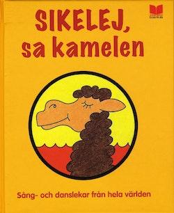 Sikelej, sa kamelen : sång- och danslekar från hela världen