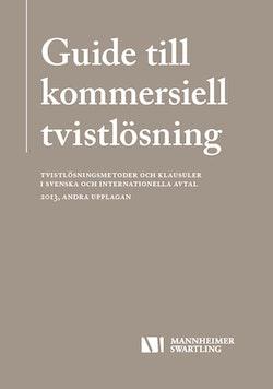 Guide till kommersiell tvistlösning - Tvistlösningsmetoder och klausuler i svenska och internationella avtal