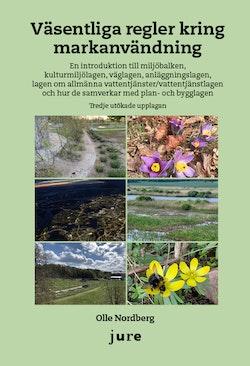 Väsentliga regler kring markanvändning - En introduktion till miljöbalken, kulturmiljölagen, väglagen, anläggningslagen, lagen om allmänna vattentjänster/vattentjänstlagen och hur de samverkar med plan- och bygglagen