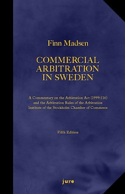 Commercial Arbitration in Sweden – A Commentary on the Arbitration Act (1999:116) and the Arbitration Rules of the Arbitration Institute of the Stockholm Chamber of Commerce
