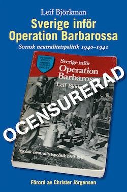 Sverige inför Operation Barbarossa : ocensurerad : [svensk neutralitetspolitik 1940-1941]