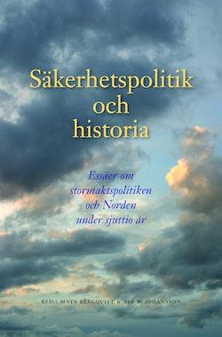 Säkerhetspolitik och historia : essäer om stormaktspolitiken och Norden under sjuttio år