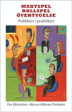 Maktspel, rollspel, övertygelse : politiken i praktiken
