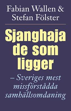 Sjanghaja de som ligger : Sveriges mest missförstådda samhällsomdaning