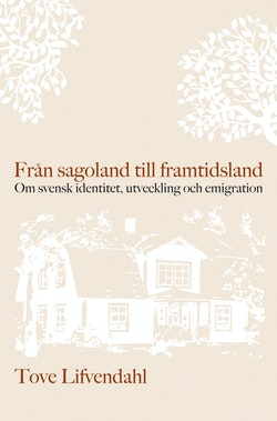 Från sagoland till framtidsland : om svensk identitet, utveckling och emigration