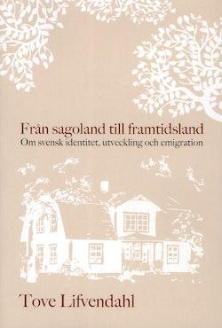 Från sagoland till framtidsland : Om svensk identitet, utveckling och emigr