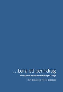 bara ett penndrag - Förslag till en republikansk författning för Sverige