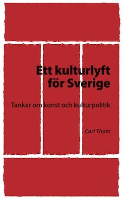 Ett kulturlyft för Sverige : tankar om konst och kulturpolitik