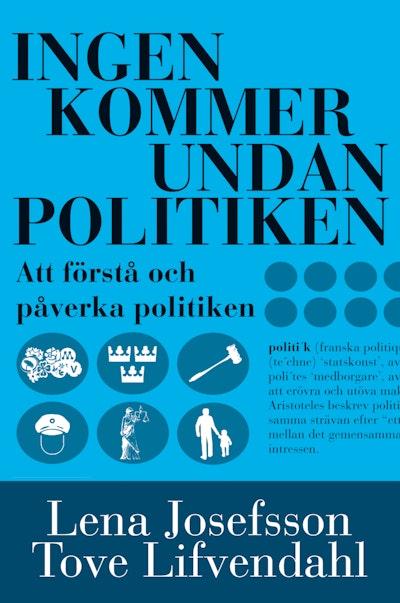 Ingen kommer undan politiken : handbok i att förstå och påverka politiken