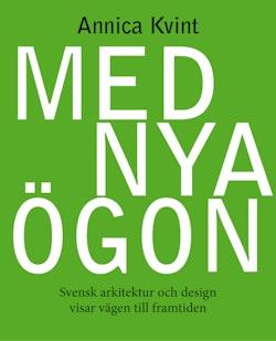 Med nya ögon : svensk arkitektur och design visar vägen till framtiden