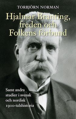 Hjalmar Branting, freden och Folkens förbund samt andra studier i svensk och nordisk 1900-talshistoria