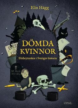 Dömda kvinnor : förbryterskor i Sveriges historia