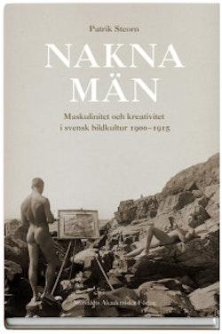 Nakna män  : Maskulinitet och kreativitet i svensk bildkultur 1900-1915