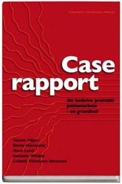 Caserapport : att beskriva praktiskt patientarbete - en grundbok