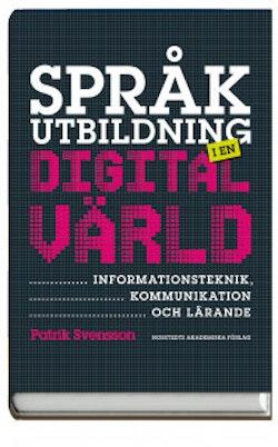 Språkutbildning i en digital värld : informationsteknik, kommunikation och lärande
