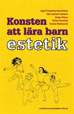 Konsten att lära barn estetik : en utvecklingspedagogisk studie av barns kunnande inom musik, poesi och dans