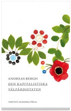 Den kapitalistiska välfärdsstaten : om den svenska modellens historia och framtid