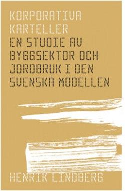Korporativa karteller : en studie av byggsektor och jordbruk i den svenska modellen