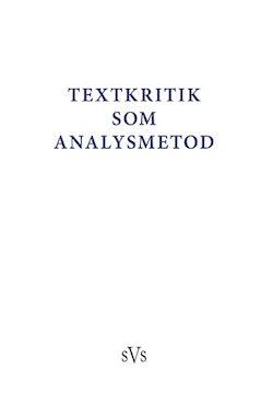 Textkritik som analysmetod : bidrag till konferens anordnad av Nordiskt nätverk för editionsfilologer 2-4 oktober 2015