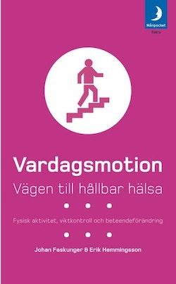 Vardagsmotion : vägen till hållbar hälsa : fysisk aktivitet, viktkontroll och beteendeförändring