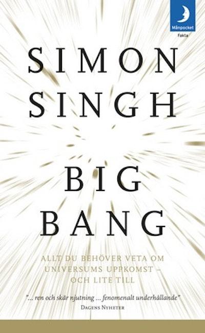 Big bang : allt du behöver veta om universums uppkomst - och lite till