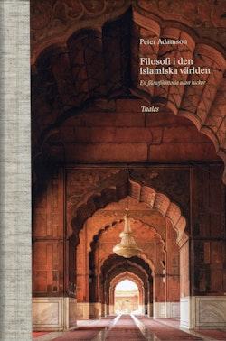 Filosofi i den islamiska världen : en filosofihistoria utan luckor
