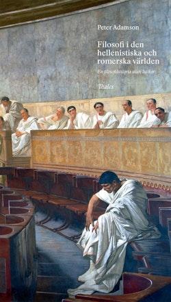 Filosofi i den hellenistiska och romerska världen : en filosofihistoria utan luckor