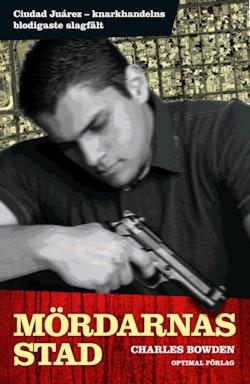 Mördarnas stad : Ciudad Juárez - knarkkrigets blodigaste slagfält