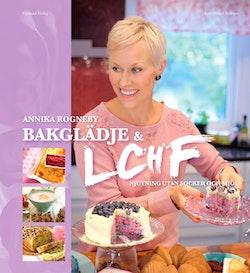 Bakglädje och LCHF : njutning utan socker och mjöl