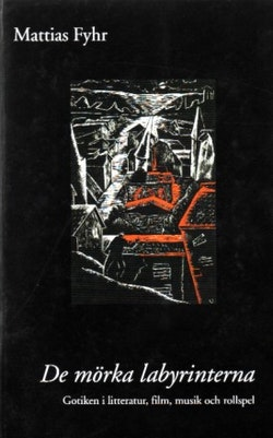 De mörka labyrinterna : gotiken i litteratur, film, musik och rollspel