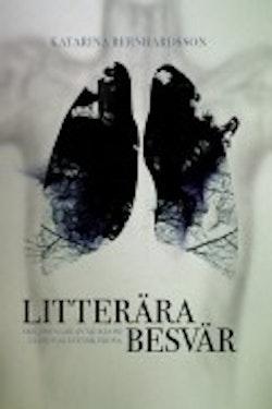 Litterära besvär : skildringar av sjukdom i samtida svensk prosa