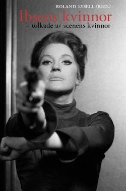 Ibsens kvinnor : tolkade av scenens kvinnor