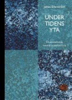 Under tidens yta : en annorlunda svensk poesihistoria