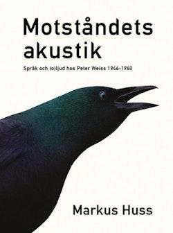 Motståndets akustik : språk och (o)ljud hos Peter Weiss 1946–1960