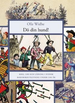 Dö din Hund! : krig, lek och läsning i svensk barnboksutgivning under 200 år