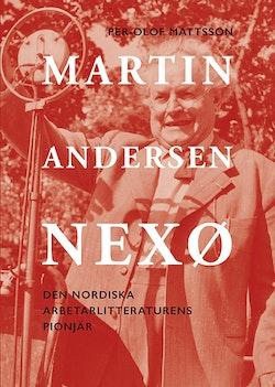 Martin Andersen Nexø : den nordiska arbetarlitteraturens pionjör