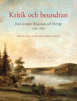 Kritik och beundran : Jean-Jacques Rousseau och Sverige 1750-1850