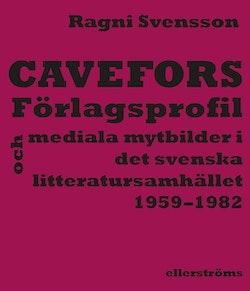 Cavefors : förlagsprofil och mediala mytbilder i det svenska  litteratursamhället 1959–1982