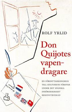 Don Quijotes vapendragare : en författarkongress till kulturens försvar under det spanska inbördeskriget rekonstruerad