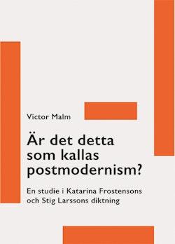 Är det detta som kallas postmodernism? : en studie i Katarina Frostensons och Stig Larssons diktning