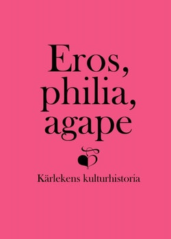 Eros, philia, agape : kärlekens kulturhistoria - en vänbok till Inga Sanner