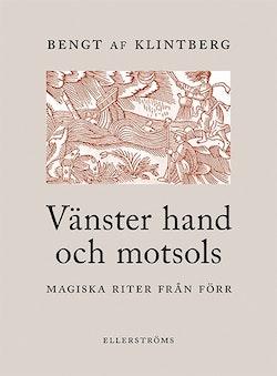 Vänster hand och motsols : magiska riter från förr