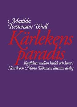 Kärlekens paradis. Konflikten mellan kärlek och konst i Henrik och Märta Tikkanens litterära dialog