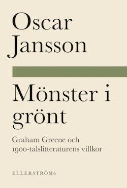 Mönster i grönt. Graham Greene och 1900-talslitteraturens villkor